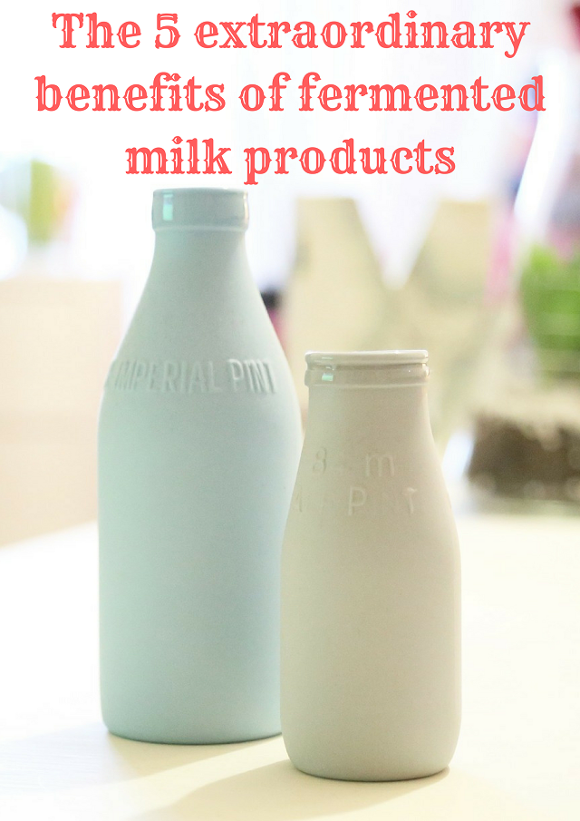 The 5 extraordinary benefits of fermented milk products