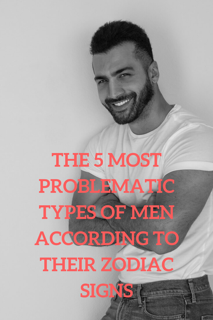 The 5 most problematic types of men according to their zodiac signs