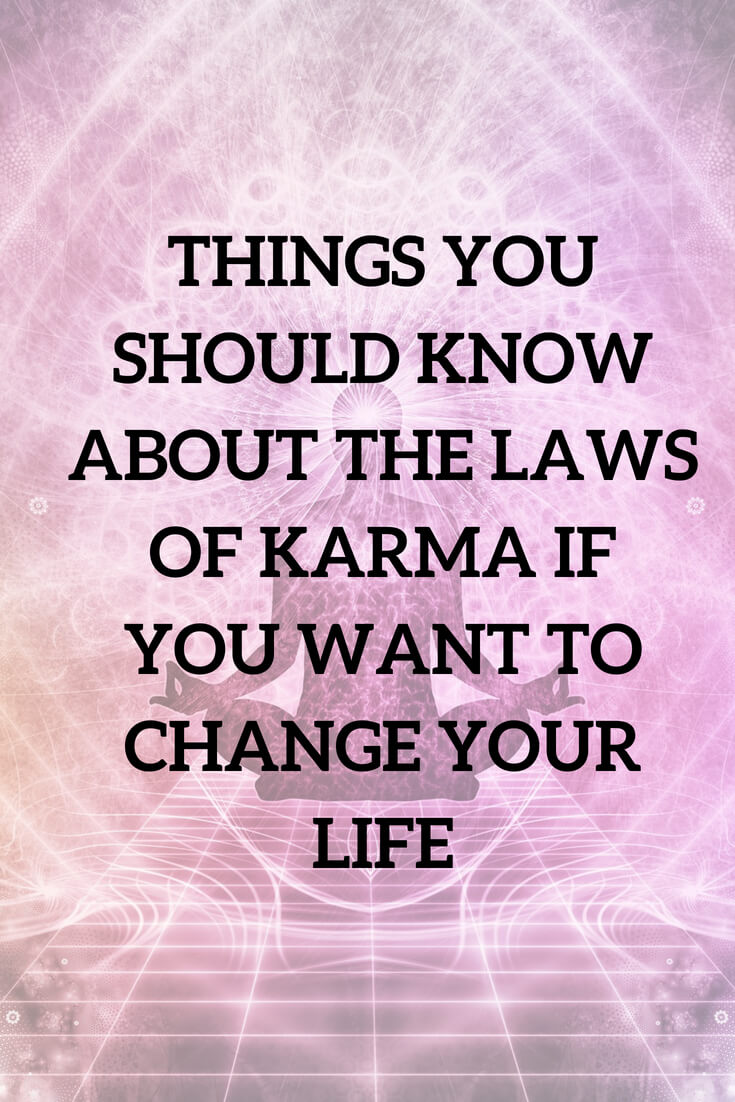Things you should know about the laws of karma if you want to change your life
