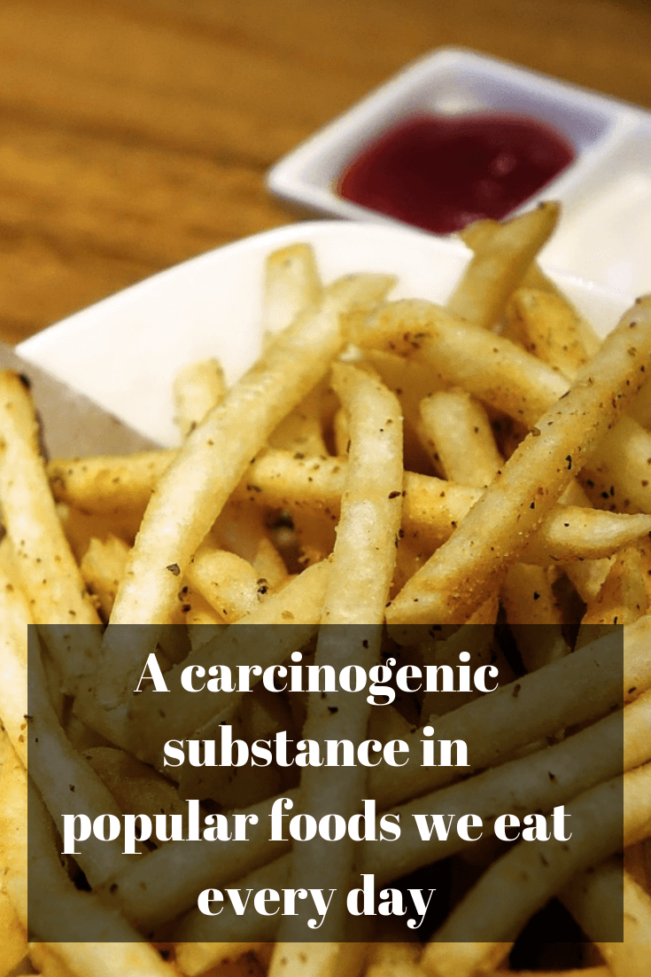 A carcinogenic substance in popular foods we eat every day
