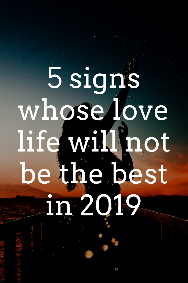 5 signs whose love life will not be the best in 2019